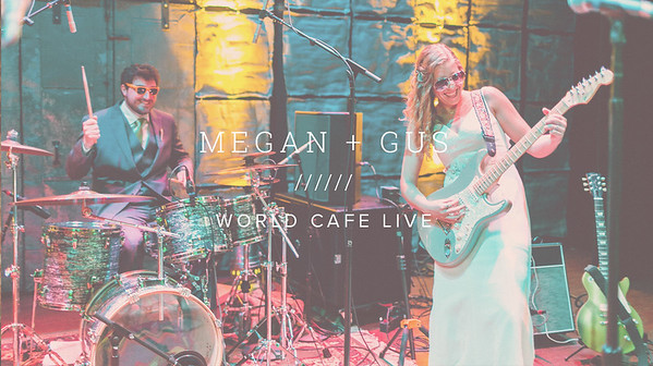 MEGAN + GUS ////// WORLD CAFE LIVE