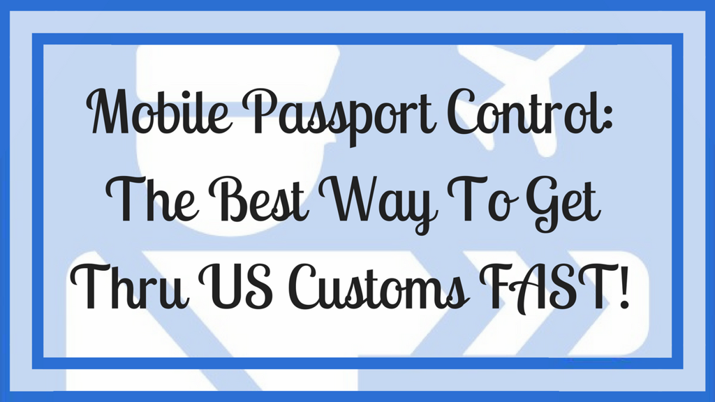 Mobile Passport Control: The Best Way To Get Thru US Customs FAST!