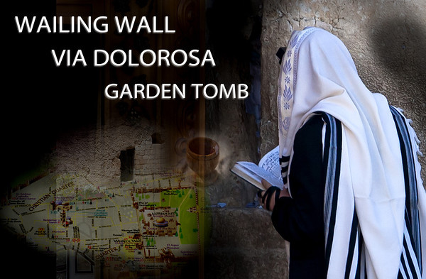 Israel 7 - Wailing Wall, Via Dolorosa, Garden Tomb