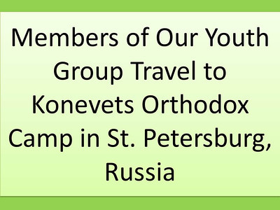 Our Youth Group Members Travel to an Orthodox Konevets Camp in Russia