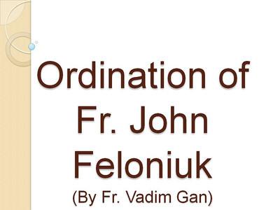 Ordination of Fr. John Feloniuk (By Fr. Vadim Gan)