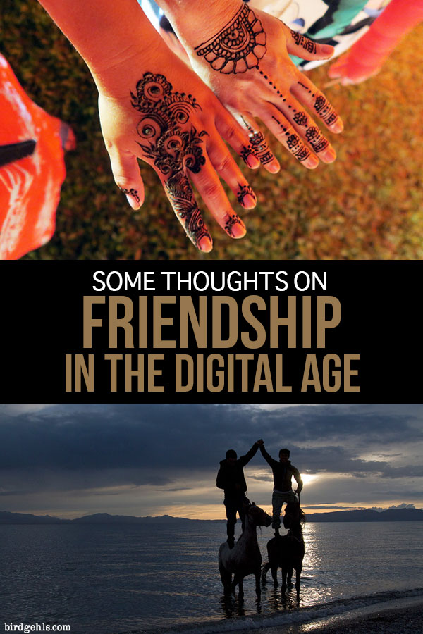 It's interesting how friendships progress throughout your life, as you meet new people and lose others who have been around for a long time. It's particularly intriguing in this digital age, where some friendships can be maintained through the click of a mouse and others will choose to cut you off from their online lives, as well as in person. Here are some other thoughts about modern friendships.
