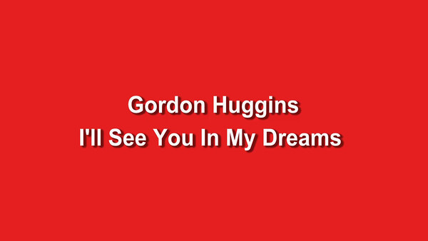 Gordon Huggins I'll See You In My Dreams