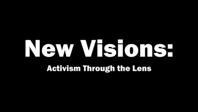 New Visions: Activism Through The Lens