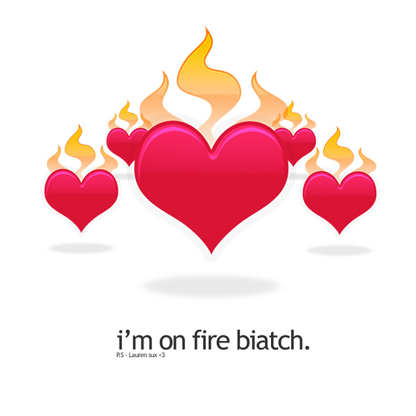 I__m_on_fire_biatch_by_hyproVision.jpg