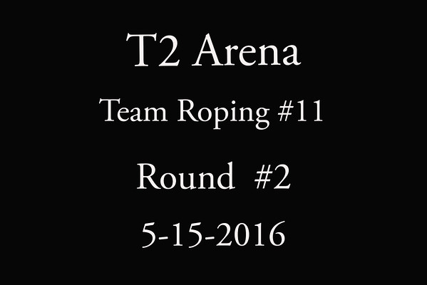 5-15-2016 T2 Arena Team  Roping #11 Round #2