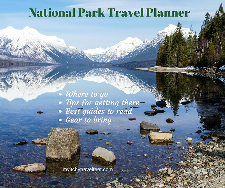 National Park Travel Planner, where to go, tips for getting there, best guides to read, gear to bring.