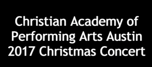 Christian Academy of the Performing Arts - Austin 2017 - Christmas Concert
