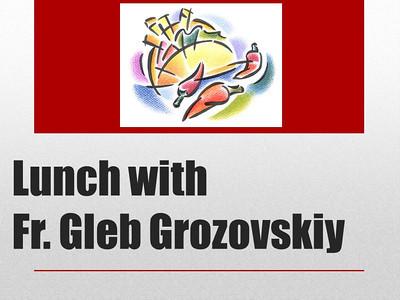 Lunch with Fr. Gleb Grozovskiy