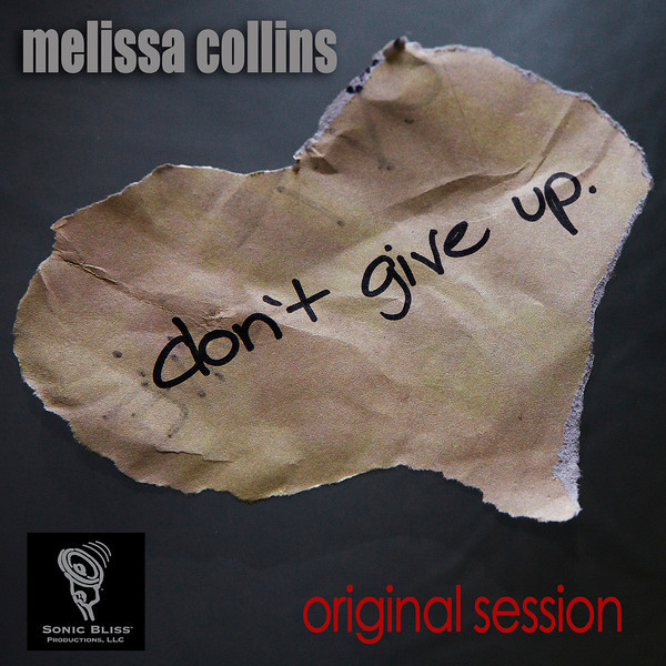 DON'T GIVE UP (Original Session) by Melissa Collins