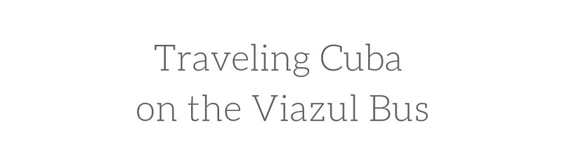 Traveling Cuba on the Viazul Bus