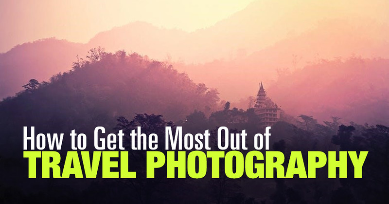 How to Get the Most Out of Travel Photograph