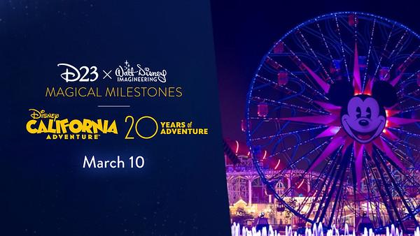 D23 X Walt Disney Imagineering - Magical Milestones: Disney California Adventure 20 Years of Adventure