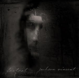 JACKSON VINCENT RELEASES ETHEREAL EP FOXTROT