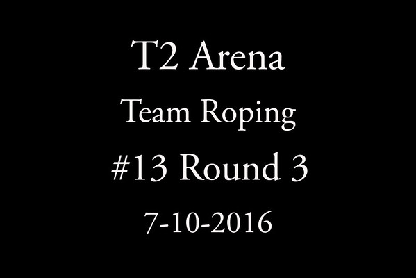 7-10-2016 Team Roping #13  Round 3
