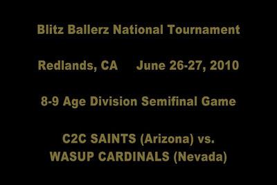 Blitz National Tournament C2C Saints Highlights DAY TWO 8-9 Age Division SEMIFINAL GAME C2C Saints (AZ) vs. Wasup Cardinals (NV) VIDEO