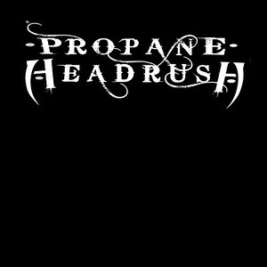 PROPANE HEADRUSH (SWE)