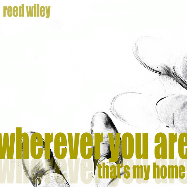 WHEREVER YOU ARE (That's My Home) by Reed Wiley