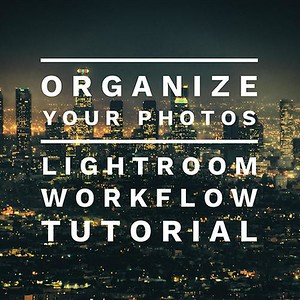 Lightroom Workflow Tutorial - Organize Your Photos