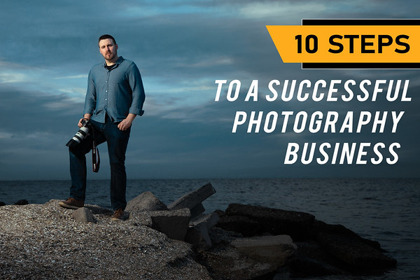10 Steps to a Successful Photography Business