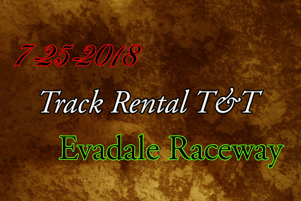 7-25-2018 Evadale Raceway 'Track Rental T&T'