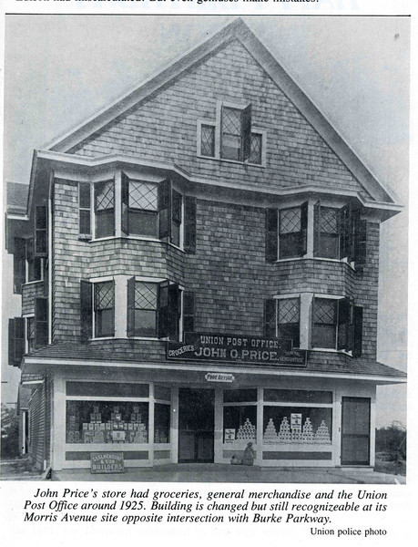 This building was Price's General Store and Post Office, originally located on the North east corner of Morris Ave. and Stuyvesant Ave. The peaked roof was taken off and the building was moved to the foot of Burke Parkway in the 1920's.