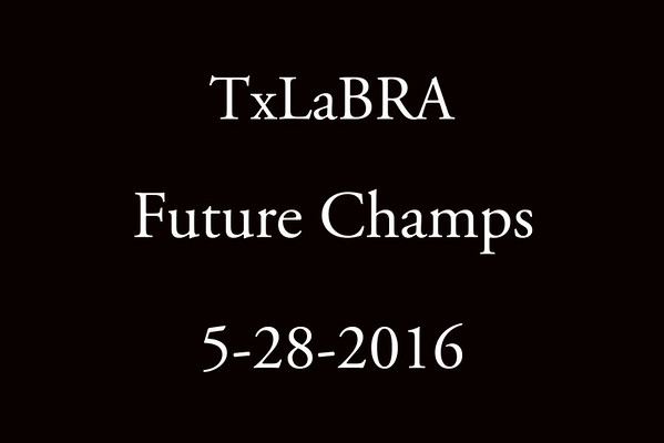 5-28-2016 TxLaBRA 'Future Champs'