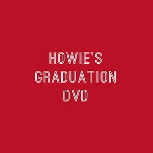 Howie's Graduation DVD