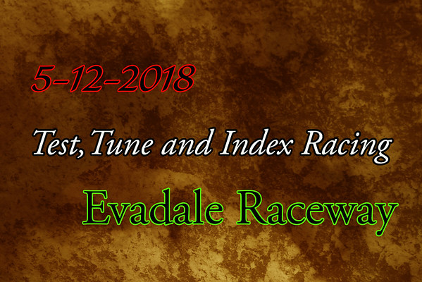 5-12-2018 Evadale Raceway 'Test,Tune and Index Racing'