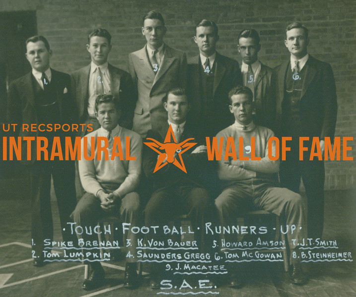 TOUCH FOOTBALL Runners-Up  Sigma Alpha Epsilon  FRONT: J. T. Smith, B. Steinheimer, J. Macatee BACK: Spike Brenan, Tom Lumpkin, K. Von Bauer, Saunders Gregg, Howard Amson, Tom McGowan