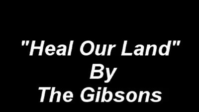 Theme Song-  Heal Our Land-  The Gibson Singers