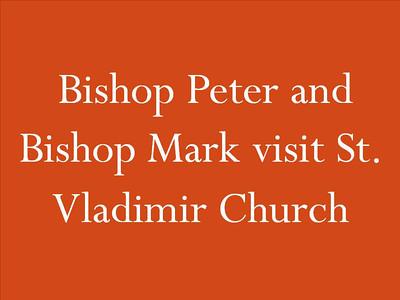 Bishop Peter and Bishop Mark visit St. Vladimir Church
