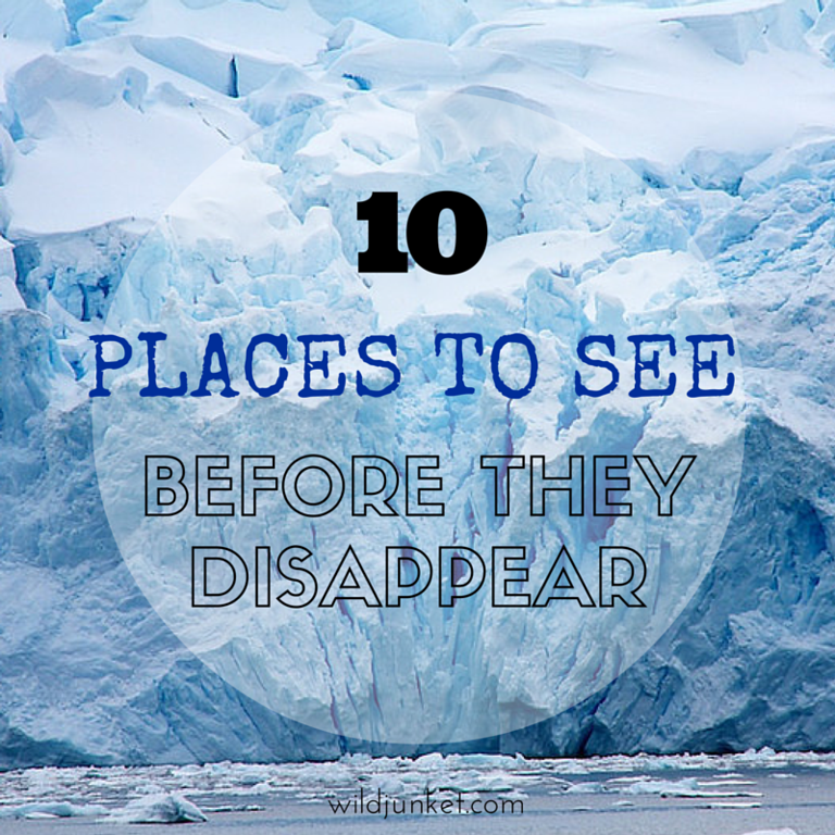 10 places to see before they disappear