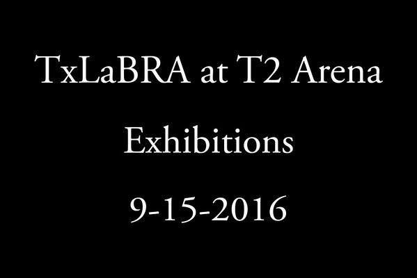 9-15-2016 TxLaBRA at T2 Arena  'Exhibitions'