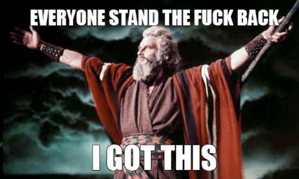 ten-commandments-charlton-heston-movie-moses-STAND-BACK-I-GOT-THIS-MEME-W630.jpg