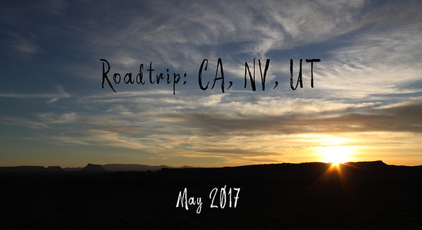 Roadtrip CA, NV, UT - May 2017