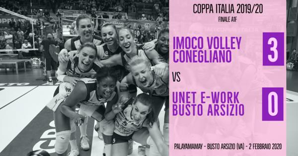 Coppa Italia A1f - Finale: Imoco Volley Conegliano - Unet E-Work Busto Arsizio