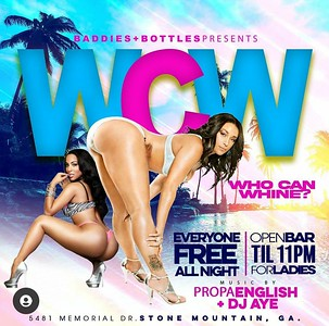 BADDIES & BOTTLES PRESENTS WCW..WHO CAN WHINE EDITION