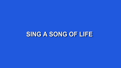 Sing A Song Of Life