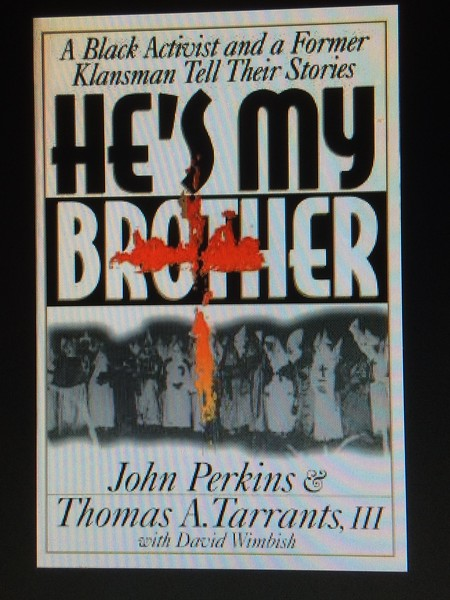 https://www.goodreads.com/book/show/444659.He_s_My_Brother  https://images.betterworldbooks.com/080/He-s-My-Brother-Perkins-John-9780800792145.jpg  https://www.instagram.com/p/BXykMU8DeH9/?taken-by=goodnews_usa  https://patch.com/iowa/waukee/s/g83sx/iowa-students-wearing-kkk-hoods-social-media-photo-face-disciplinary-action   #loveenemies https://salphotobiz.smugmug.com/Other/Sal-Photo-Videography-Multi/i-QP94qt5  Ron Stallworth was the first black member of the Ku Klux Klan https://www.bigissue.com/culture/ron-stallworth-was-the-first-black-member-of-the-ku-klux-klan/  BlacKkKlansman Official Trailer #1 (2018) Adam Driver, Topher Grace Movie HD https://www.youtube.com/watch?v=0vWHEuhEuno