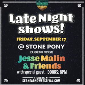SEA.HEAR.NOW ADDS LATE NIGHT SHOWS