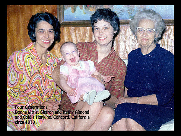 Four generations, Goldie Hopkins, Donna Little, Sherry Almond and Kathy Almond, in about 1970, Concord, California.