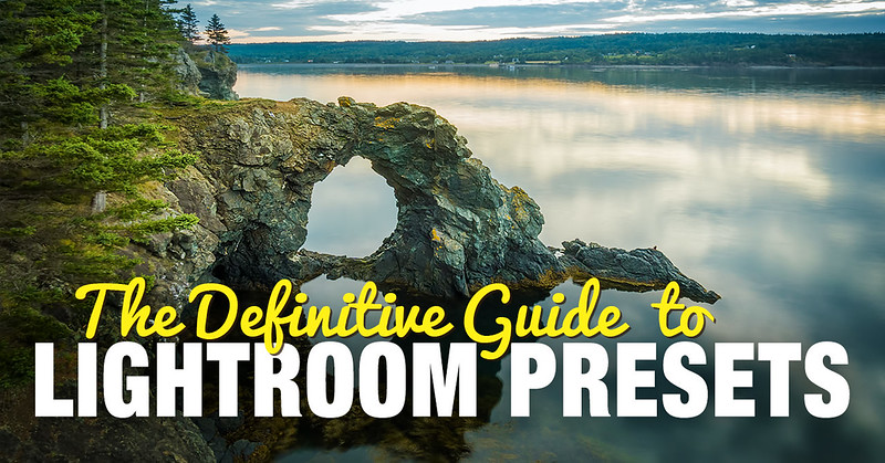 The Ultimate Guide to Understanding, Using and Creating Lightroom Presets