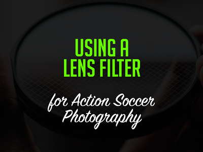 The Only Lens Filter You Need for Soccer Photography