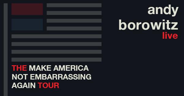 Andy Borowitz: Make America Not Embarrasing Again