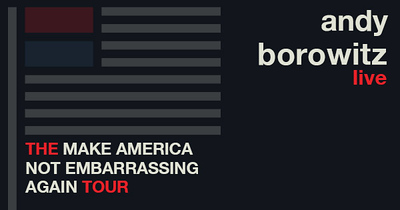 Andy Borowitz: Make America Not Embarrasing Again
