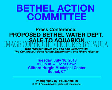 BETHEL ACTION COMMITTEE Press Conference ~ PROPOSED BETHEL WATER DEPT. SALE TO AQUARION ~ Bethel, CT ~ July 16, 2013