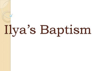 Ilya's Baptism
