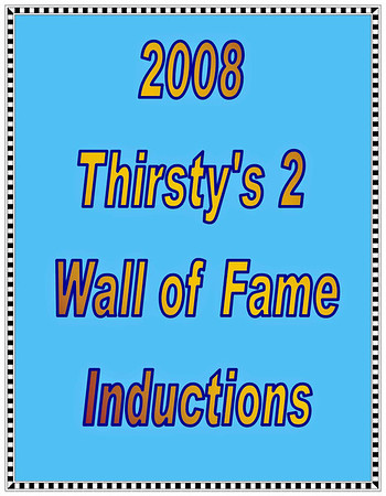 2008 Thirsty's 2 Wall of Fame Induction