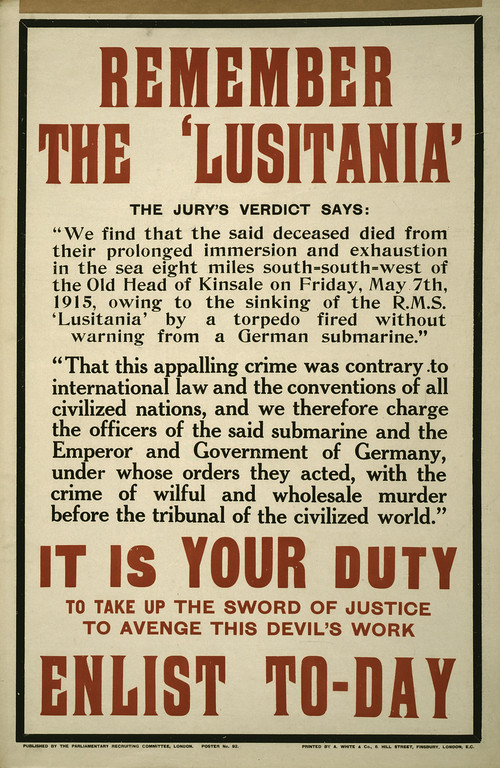 ". Remember the ""Lusitania.\"" It is your duty to take up the sword of justice to avenge this devil\'s work. Enlist to-day / printed by A. White & Co., 6 Hill Street, Finsbury, London, E.C. Parliamentary Recruiting Committee. Library of Congress"